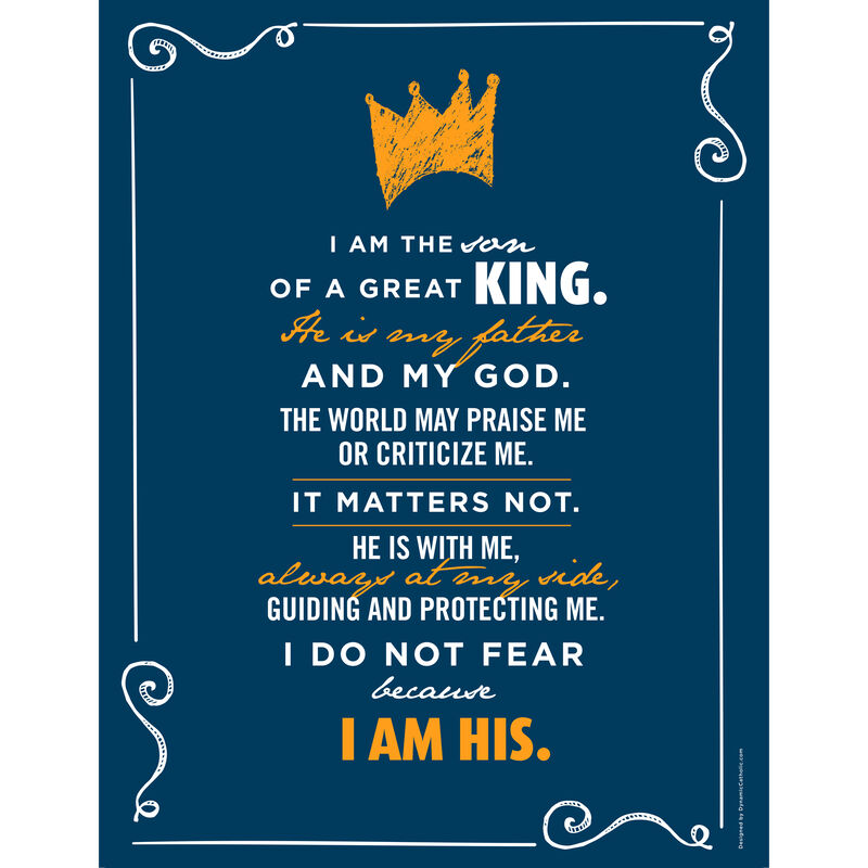 Navy blue poster that says  am the son/daughter of a great king. He is my father and my God. The world may praise me or criticize me. It matters not He is with me always at my side, Guiding and protecting me. I do not fear because I am His. image number 0
