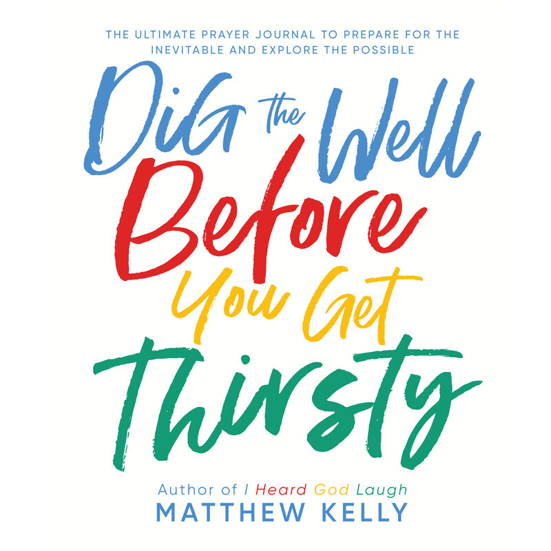 Book cover for the Dig the Well Before You Get Thirsty Prayer Journal by Matthew Kelly image number 0