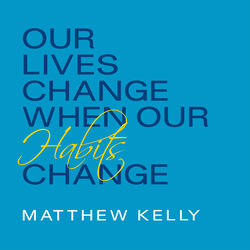 Our Lives Change When Our Habits Change