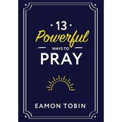 13 Powerful Ways to Pray