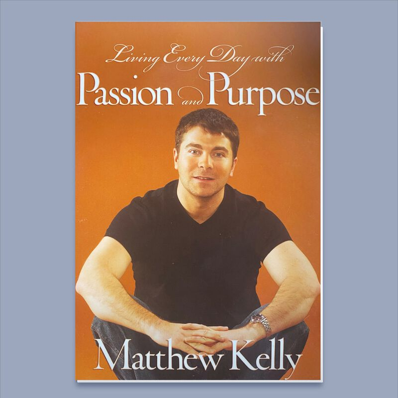 Living Everyday With Passion and Purpose by Matthew Kelly image number 0