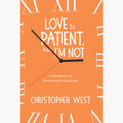 Love is Patient but I'm Not