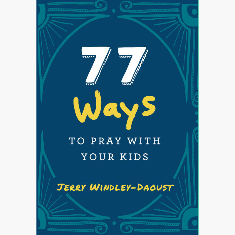 Book Cover for 77 Ways to Pray with Your Kids by Jerry Windley-Daoust image number 0