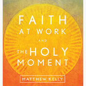 Faith at Work & the Holy Moment