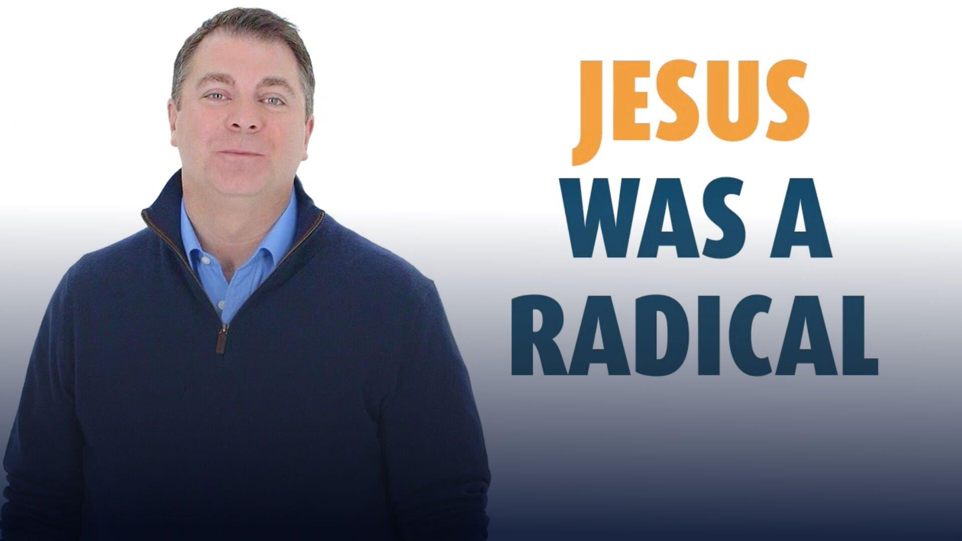 JESUS WAS A RADICAL